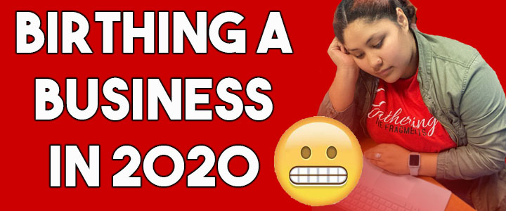 Birthing A Business In 2020
